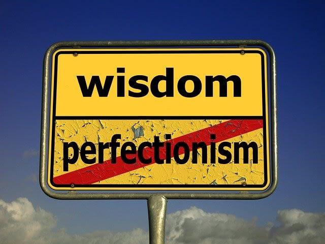 Wisdom not Perfectionism
